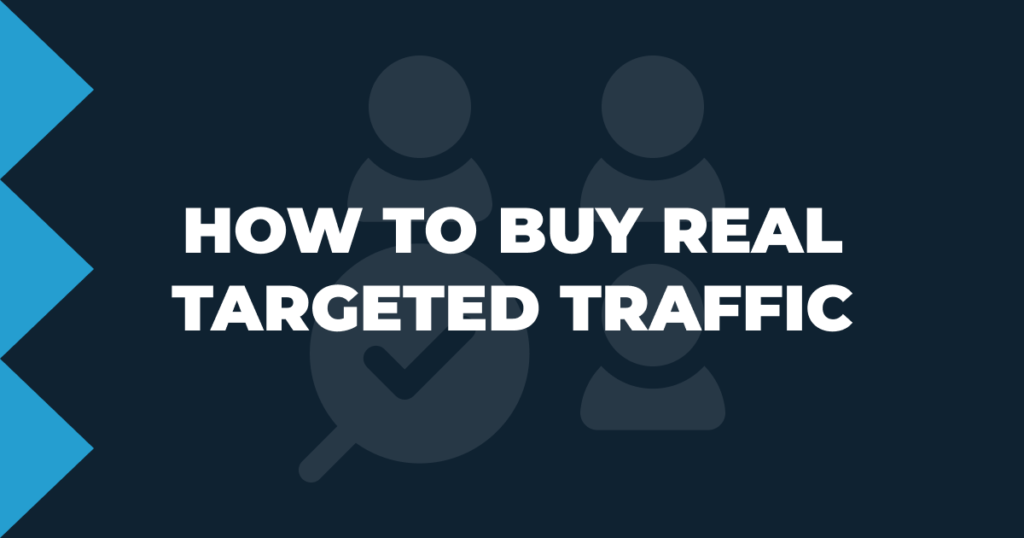 How to but real targeted traffic.